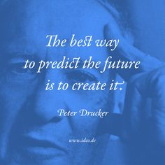 The best way to predict the #future is to #create it. #PeterDrucker #idco www.idco.de