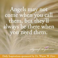 Angels may not come when you call them, but they'll always be there when you need them.