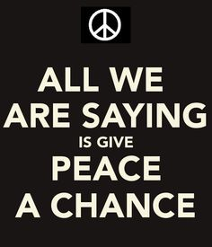 """""""all we are saying is give peace a chance"""" - Google Search"""