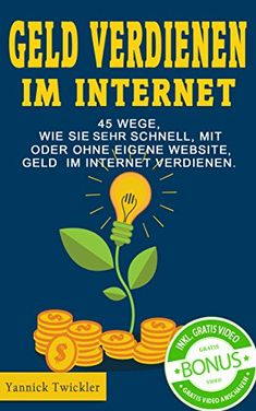Geld verdienen im Internet: 45 Wege, wie Sie sehr schnell, mit oder ohne eigene Website, Geld im Internet verdienen.
