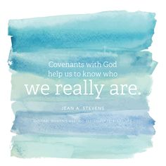 """Covenants with God help us to know who we really are."" —Jean A. Stevens"