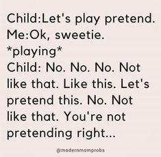 Then do tell, child, how does one pretend exactly? Mom Quotes, Quotes To Live By, Funny Quotes, Funny Mother Quotes, Motherhood Funny, Quotes About Motherhood, Mommy Humor, Sarcasm Humor, I Love To Laugh