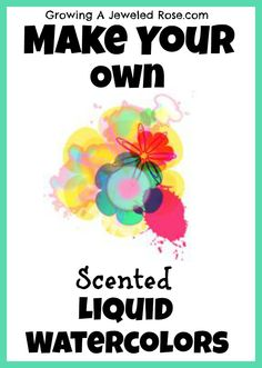 Scented liquid watercolors- simple to make and SO FUN!