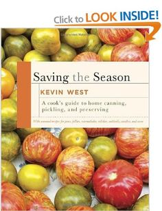 {Saving the Season, Kevin West.} A big book with a huge amount of information about canning, pickling and preserving. I like the way Kevin has woven literature,  history and anecdotes into the book.