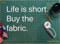 Life is short, buy the fabric. #newpiecesquiltshop