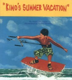 Kimo's Summer Vacation by Kerry Germain, http://www.amazon.com/dp/0970588917/ref=cm_sw_r_pi_dp_hLQmsb0PXV0AA