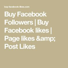 Buy Facebook Followers | Buy Facebook likes | Page likes & Post Likes