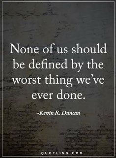 Quotes None of us should be defined by the worst thing we've ever done.