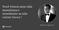 Você viverá uma vida monótona e entediante se não correr riscos ! — Harvey Specter Harvey Specter Suits, Suits Harvey, Suits Serie, Great Sentences, Suits Quotes, Gabriel Macht, Red Band Society, Grey Anatomy Quotes, Work Motivation