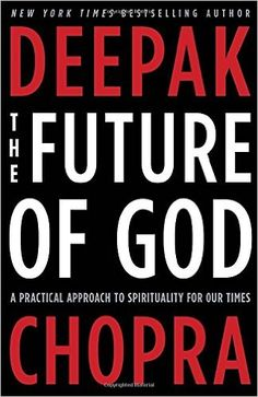 The Future of God: A Practical Approach to Spirituality for Our Times: Deepak Chopra: 9780307884985: Amazon.com: Books