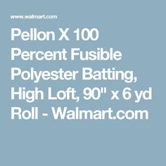 "Pellon X 100 Percent Fusible Polyester Batting, High Loft, 90"" x 6 yd Roll - Walmart.com"