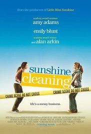Sunshine Cleaning - In order to raise the tuition to send her young son to private school, a mom starts an unusual business - a biohazard removal/crime scene clean-up service - with her unreliable sister.