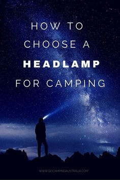 Going camping?  Then you need a headlamp. We tell you  how to choose one.