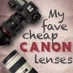 My 8 Favorite Inexpensive Canon Lenses