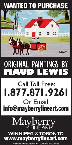 Mayberry Fine Art is seeking original paintings by Maud Lewis for an upcoming 2014 exhibition.  Contact us at info@mayberryfineart.com
