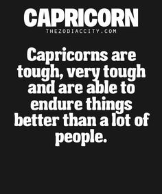 Capricorn are very tough and able to endure better than a lot of people. Zodiac Capricorn, All About Capricorn, Capricorn Quotes, Zodiac Signs Capricorn, Capricorn And Aquarius, Zodiac Quotes, Zodiac Facts, Horoscope Memes, Daily Horoscope
