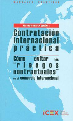 """Contratación internacional práctica : cómo evitar los """"riesgos contractuales"""" en el comercio internacional / Alfonso Ortega Giménez. - Madrid : ICEX, 2013"""