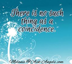 There is no such thing as a coincidence.  #coincidence #inspirational #askangels