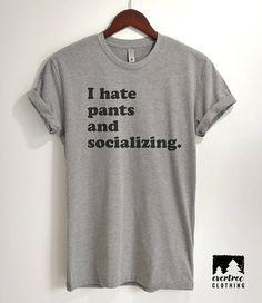 I Hate Pants And Socializing T-Shirt Ladies Unisex Shirt