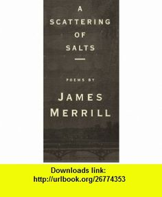 A Scattering of Salts (9780679765905) James Merrill , ISBN-10: 0679765905  , ISBN-13: 978-0679765905 ,  , tutorials , pdf , ebook , torrent , downloads , rapidshare , filesonic , hotfile , megaupload , fileserve
