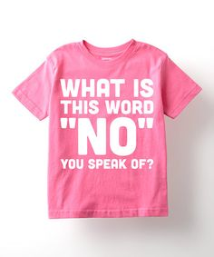 Look what I found on #zulily! Pink 'What Is This Word No' Tee - Toddler & Kids #zulilyfinds