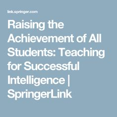 Raising the Achievement of All Students: Teaching for Successful Intelligence         | SpringerLink