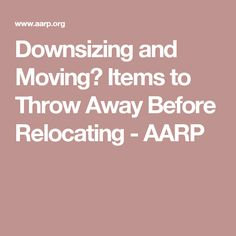 Downsizing and Moving? Items to Throw Away Before Relocating - AARP