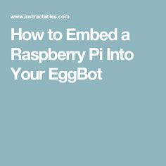 How to Embed a Raspberry Pi Into Your EggBot