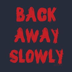 Check out this awesome 'Rude+Back+Away+Slowly+Sarcastic+Antisocial+Introvert' design on Funny Tees, Funny Tshirts, Sayings And Phrases, Typography, Lettering, Three Words, Funny Signs, Introvert, Rebel