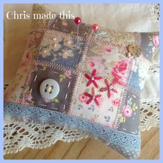 Hand made Patchwork Pin cushion with embroidery, available from Chris made this