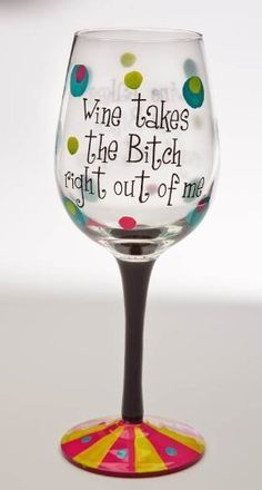 Wine Takes the Bitch Right Out of Me Stemware Glass by Evergreen Enterprises, Inc, http://www.amazon.com/dp/B004R0C3WM/ref=cm_sw_r_pi_dp_WGowrb1SCEKSF