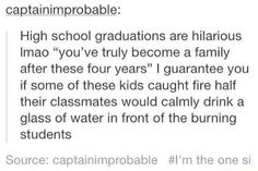 And then those are students who start the fire, stand back, and laugh. Trust me if you met them you would do it to
