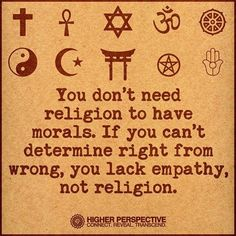 You don't need religion to have morals. If you can't determine right from wrong, you lack empathy, not religion. Religion Vs Spirituality, Science Vs Religion, Pantheism, Atheist Quotes, Quotable Quotes, Memes, Spirit Science, Angst, Morals