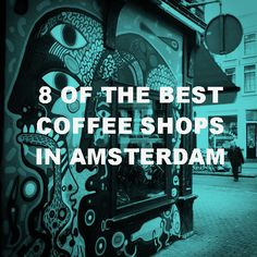 8 of the Best Coffee shops to Visit in Amsterdam.