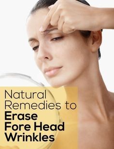 Natural Remedies to Erase Fore Head Wrinkles | Pin Remedies