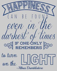 """""""Happiness can be found even in the darkest of times, if one only remembers to turn on the light.""""Harry Potter Quote Printable"""