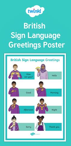 Great for Sign Language Week and generally around the classroom - this poster shows some common British Sign Language greetings. Sign up to Twinkl to download this resource.   #britishsignlanguage #signlanguage #deafawareness #BSL #SEN #SEND #classroom #teacher #teach #teachingresources #twinkl #twinklresources #parents #parenting #childminders #homeeducation #education