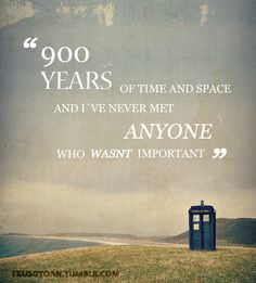 """I've NEVER met ANYONE who wasn't important"" - What a powerful thing to teach our kids (and grownups)! The temptation to have a Doctor Who themed classroom is growing. Some Good Quotes, Best Quotes, Bbc Doctor Who, Doctor Who Quotes, Don't Blink, Meeting Someone, Classroom Inspiration, Nerd Geek, Dr Who"