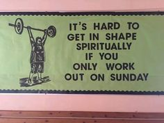 Catholic School or Church bulletin board - It's hard to get in shape spiritually if you only work out on Sunday Bible Bulletin Boards, Christian Bulletin Boards, School Bulletin Boards, Bulletin Board Ideas For Church, Bullentin Boards, Church Signs, Sunday School Crafts, Sunday School Rooms, Sunday School Classroom