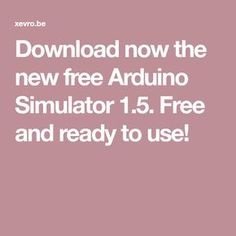 Download now the new free Arduino Simulator 1.5. Free and ready to use!