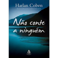 Não Conte A Ninguém, por Harlan Coben I Love Books, Good Books, Books To Read, My Books, Harlan Coben, World Of Books, Romance Books, Wallpaper Quotes, Book Lists