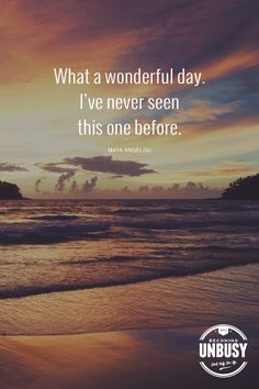 What a wonderful day, I've never seen this one before... - Maya Angelou *love this quote, this happy list and this Becoming UnBusy site