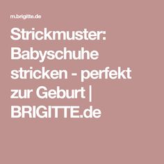 Strickmuster: Babyschuhe stricken - perfekt zur Geburt   BRIGITTE.de