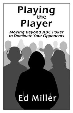 Playing The Player: Moving Beyond ABC Poker To Dominate Your Opponents by Ed Miller. $38.95. 232 pages. Publisher: Monkey Tilt Books (June 7, 2012). Publication: June 7, 2012