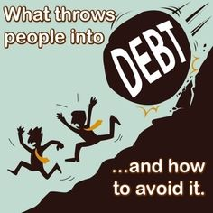 What throws people into debt and how to avoid it.