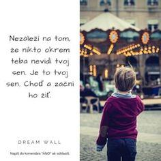 ▼▼ Neporebuješ viac potvrdenie od nikoho. Ži svoj sen, tu a teraz. Stačí sa len rozhodnúť.▼▼ ------------------------------------------------------ #dreamwall #slovensko #výroknadnes #výroky #výrok #inšpirácia #motivácia #vyrok #vyroky #citáty #citaty #motto #motta #komunita #citatnadnes #život #mottá #vyroky #vyroknakazdyden #motivacia #inspiracia #vibracia #frekvencia #energia #sen #rozhodnutie #zisvojsen #zahodstrach #prítomnosť #ľudia Motto, Movie Posters, Movies, Instagram, Fotografia, Films, Film Poster, Cinema, Movie