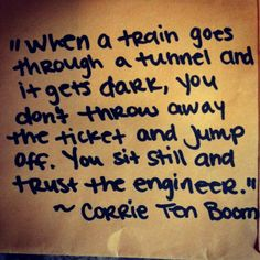 When a train goes through a tunnel and it gets dark, you don& throw away the ticket and jump off. You sit still and trust the engineer. Quotable Quotes, Lyric Quotes, Funny Quotes, Great Quotes, Quotes To Live By, Inspirational Quotes, Motivational Sayings, Awesome Quotes, Cool Words