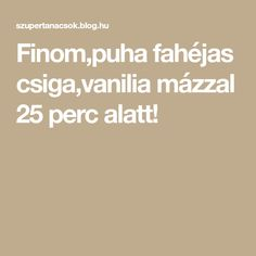Finom,puha fahéjas csiga,vanilia mázzal 25 perc alatt! Blog, Blogging