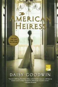 """Anyone suffering Downton Abbey withdrawal symptoms (who isn't?) will find an instant tonic in Daisy Goodwin's The American Heiress. The story..."