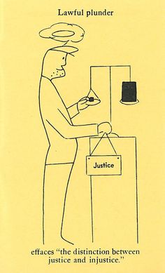 """Lawful plunder effaces """"the distinction between justice and injustice."""" - Frederic Bastiat"""
